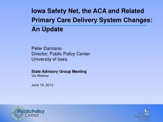 Peter Damiano Director, Public Policy Center University of Iowa State Advisory Group Meeting