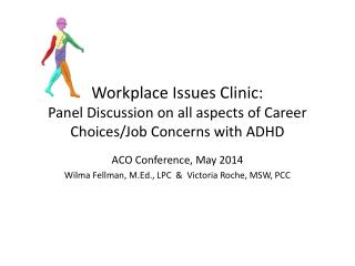Workplace Issues Clinic:  Panel Discussion on all aspects of Career Choices/Job Concerns with ADHD