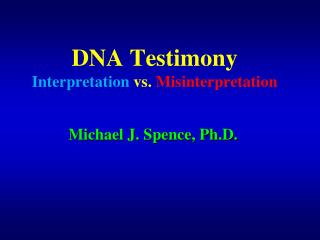 DNA Testimony Interpretation vs. Misinterpretation