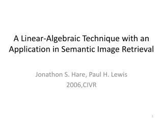 A Linear-Algebraic Technique with an Application in Semantic Image Retrieval