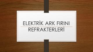 ELEKTR?K ARK FIRINI REFRAKTERLER?
