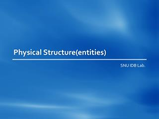 Physical Structure(entities)