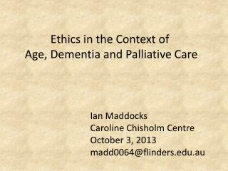 Ethics in the Context of  Age, Dementia and Palliative Care