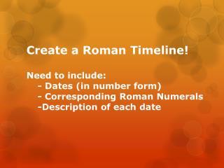 Create a Roman Timeline!   Provide Roman Numerals