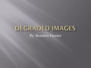 Degraded Images