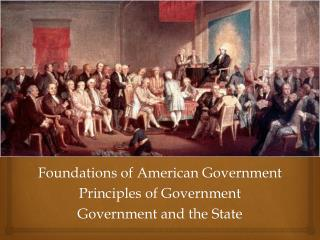 Foundations of American Government Principles of Government Government and the State