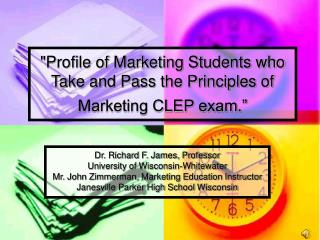 Profile of Marketing Students who Take and Pass the Principles of Marketing CLEP exam.