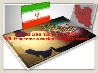Discuss Iran nuclear ambition Will it become a nuclear weapon state?