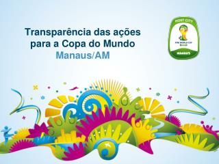 Transparência  das  ações para  a Copa do  Mundo Manaus/AM