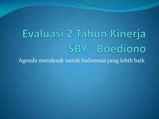 Evaluasi  2  Tahun Kinerja  SBY -  Boediono