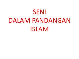 SENI  DALAM PANDANGAN ISLAM