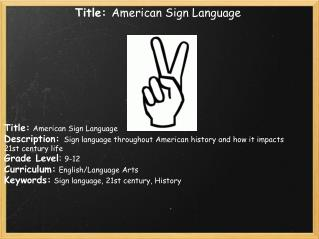 Title:  American Sign Language Title: American Sign Language