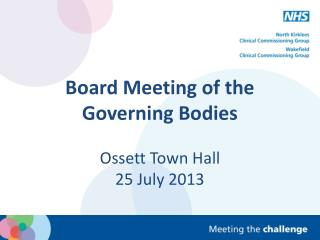 Board Meeting of the Governing Bodies Ossett Town Hall 25 July 2013
