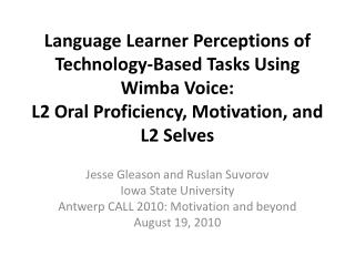 Jesse Gleason and Ruslan Suvorov Iowa State University Antwerp CALL 2010: Motivation and beyond