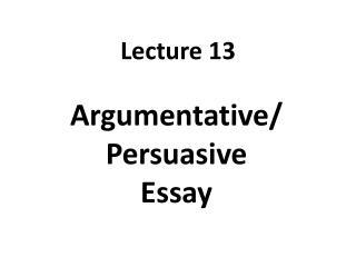 Argumentative/ Persuasive  Essay