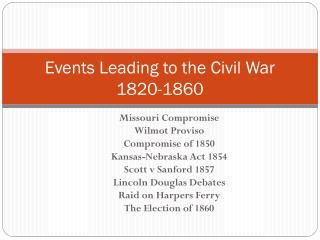 Events Leading to the Civil War 1820-1860