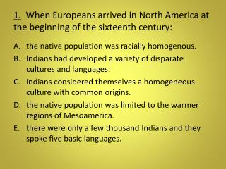 1.   When Europeans arrived in North America at the beginning of the sixteenth century: