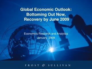 Global Economic Outlook:   Bottoming Out Now,   Recovery by June 2009