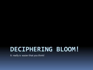 Deciphering Bloom!