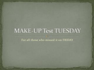 MAKE-UP Test TUESDAY