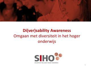 Di(ver) sability Awareness Omgaan met diversiteit in het hoger onderwijs