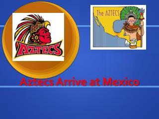 Aztecs Arrive at Mexico