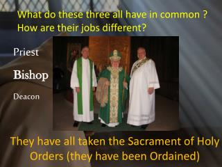 They have all taken the Sacrament of Holy Orders (they have been Ordained)