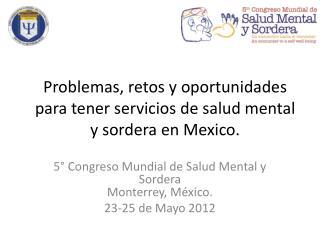 5° Congreso Mundial de Salud Mental y Sordera Monterrey, México.  23-25 de Mayo 2012