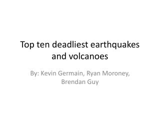 Top ten deadliest earthquakes and volcanoes