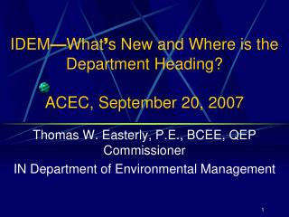 IDEM What s New and Where is the Department Heading  ACEC, September 20, 2007
