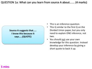 QUESTION 1a: What can you learn from source A about……. (4 marks)