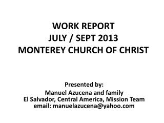 WORK REPORT   JULY / SEPT 2013 MONTEREY  CHURCH OF CHRIST