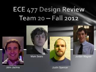 ECE 477 Design Review Team 20    Fall 2012