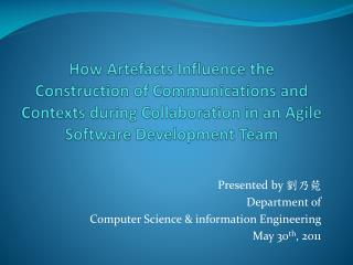Presented by  劉乃菀 Department of  Computer Science & information Engineering May 30 th , 2011