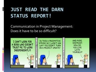 Just Read the darn  status  report!
