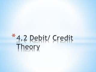 4.2 Debit/ Credit Theory