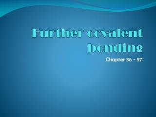 Further covalent bonding