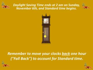 Daylight Saving Time ends at 2 am on Sunday, November 6th, and Standard time begins.