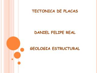 TECTONICA DE PLACAS DANIEL FELIPE REAL GEOLOGIA ESTRUCTURAL