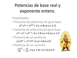Potencias de base real y exponente entero.