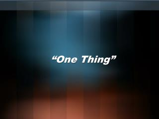 """One Thing"""