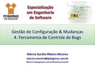 Gest�o de Configura��o & Mudan�as 4. Ferramenta de Controle de Bugs