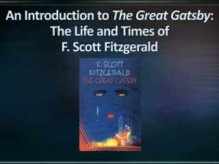 An Introduction to  The Great Gatsby :  The Life and Times of  F. Scott Fitzgerald