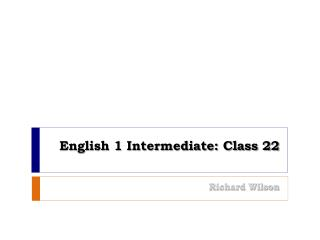 English 1 Intermediate: Class 22