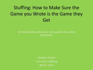 Stuffing: How to Make Sure the Game you Wrote is the Game they Get