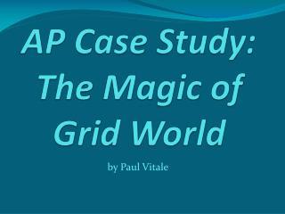AP Case Study: The Magic of Grid World