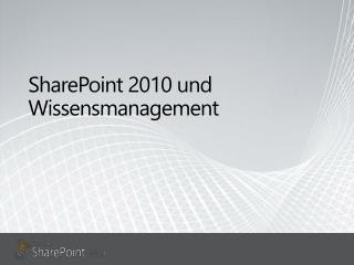SharePoint  2010 und Wissensmanagement