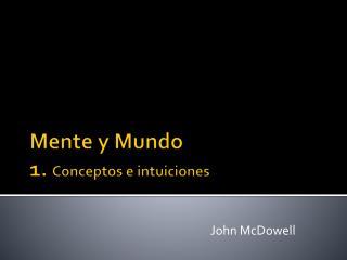 Mente y  Mundo 1.  Conceptos  e intuiciones