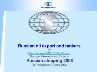 Russian oil export and tankers  by Erik.RanheimINTERTANKO Manager Research and Projects  Russian shipping 2008   St. Pet