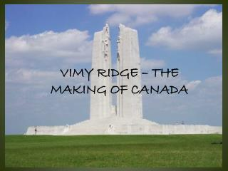 VIMY RIDGE � THE MAKING OF CANADA